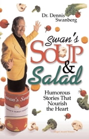 Swan's Soup and Salad ebook by Dr. Dennis Swanberg Dr.