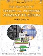 The Practice of System and Network Administration - Volume 1 ebook by Thomas A. Limoncelli,Christina J. Hogan,Strata R. Chalup