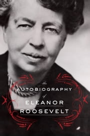The Autobiography of Eleanor Roosevelt ebook by Eleanor Roosevelt