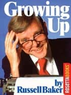 Growing Up ebook by Russell Baker