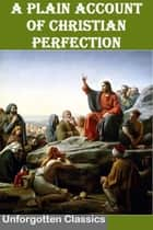 A Plain Account of Christian Perfection ebook by John Wesley