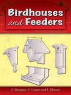 Birdhouses and Feeders ebook by S. Craven, G. Barquest, R. Ellarson