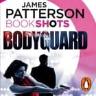 Bodyguard - BookShots luisterboek by James Patterson, Jessica Linden, Ms Erin Cottrell