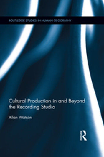 Cultural Production in and Beyond the Recording Studio ebook by Allan Watson