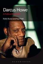 Darcus Howe - A Political Biography ebook by Robin Bunce,Paul Field