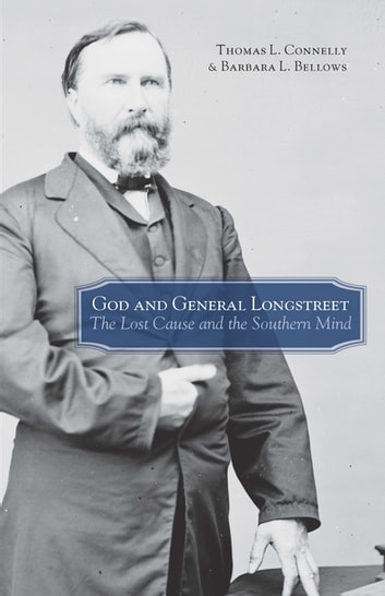 God and General Longstreet - The Lost Cause and the Southern Mind ebook by Thomas Lawrence Connelly,Barbara L. Bellows