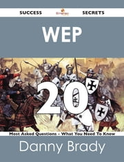 WEP 20 Success Secrets - 20 Most Asked Questions On WEP - What You Need To Know ebook by Danny Brady