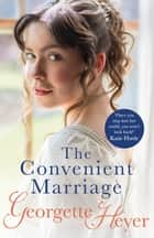 The Convenient Marriage - A sparkling Regency romance from the classic author ebook by Georgette Heyer