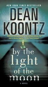 By the Light of the Moon - A Novel ebook by Dean Koontz