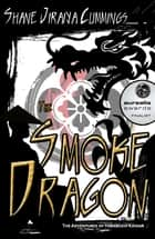 The Smoke Dragon ebook by Shane Jiraiya Cummings