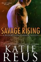 Savage Rising ebook by Katie Reus
