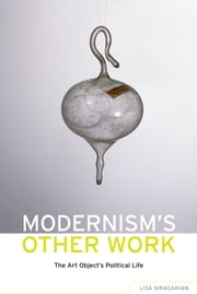Modernism's Other Work - The Art Object's Political Life ebook by Lisa Siraganian