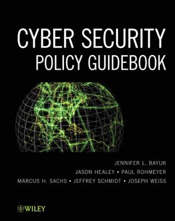 Cyber Security Policy Guidebook ebook by Jennifer L. Bayuk,Jason Healey,Paul Rohmeyer,Marcus H. Sachs,Jeffrey Schmidt,Joseph Weiss