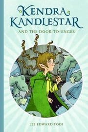 Kendra Kandlestar and the Door to Unger ebook by Lee Edward Födi