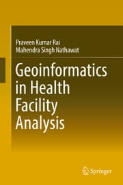 Geoinformatics in Health Facility Analysis ebook by Praveen Kumar Rai,Mahendra Singh Nathawat