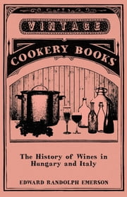 The History of Wines in Hungary and Italy ebook by Edward Randolph Emerson
