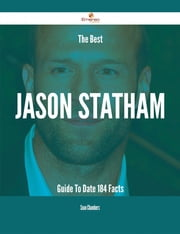 The Best Jason Statham Guide To Date - 184 Facts ebook by Sean Chambers