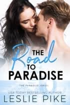The Road To Paradise ebook by Leslie Pike