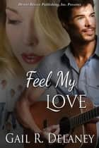 Feel My Love ebook by Gail R. Delaney