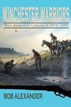 Winchester Warriors - Texas Rangers of Company D, 1874-1901 ebook by Bob Alexander