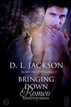 Bringing Down Romeo (Black Hills Wolves #53) ebook by D.L. Jackson
