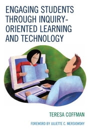 Engaging Students through Inquiry-Oriented Learning and Technology ebook by Teresa Coffman