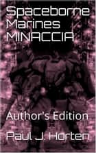 Spaceborne Marines: MINACCIA - Author's Edition eBook by Paul J. Horten