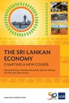 The Sri Lankan Economy - Charting A New Course ebook by Prema-chandra Athukorala, Edimon Ginting, Hal Hill,...