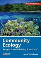Community Ecology - Analytical Methods Using R and Excel ebook by Mark Gardener