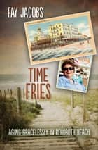 Time Fries! ebook by Fay Jacobs