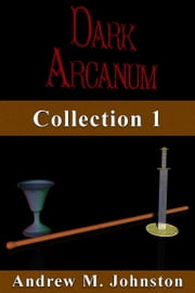 Dark Arcanum Collection 1 ebook by Andrew Johnston
