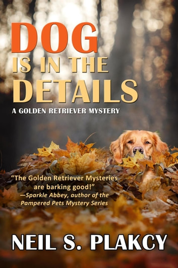 Dog is in the Details - Golden Retriever Mysteries, #8 ebook by Neil S. Plakcy