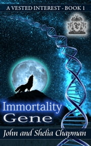 A Vested Interest: Immortality Gene ebook by John Chapman, Shelia Chapman