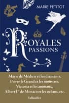 Royales passions ebook by Marie Petitot