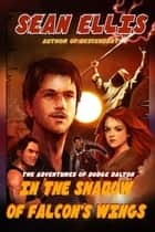In the Shadow of Falcon's Wings ebook by Sean Ellis