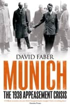 Munich - The 1938 Appeasement Crisis ebook by David Faber
