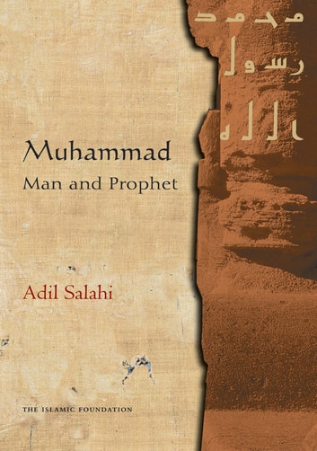 Muhammad: Man and Prophet ebook by Adil Salahi