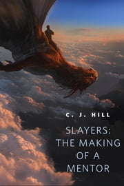 Slayers: The Making of a Mentor - A Tor.Com Original ebook by C. J. Hill