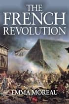 The French Revolution ebook by Emma Moreau