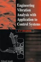 Engineering Vibration Analysis with Application to Control Systems ekitaplar by C. Beards
