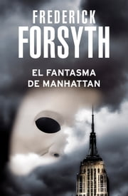 El fantasma de Manhattan ebook by Frederick Forsyth