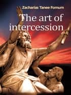 The Art of Intercession ebook by Zacharias Tanee Fomum