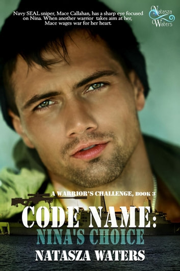 Code Name: Nina's Choice - A Warrior's Challenge series, #3 ebook by Natasza Waters