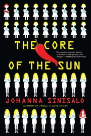 The Core of the Sun ebook by Johanna Sinisalo,Lola Rogers
