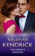 The Sheikh's Undoing (Mills & Boon Modern) ebook by Sharon Kendrick