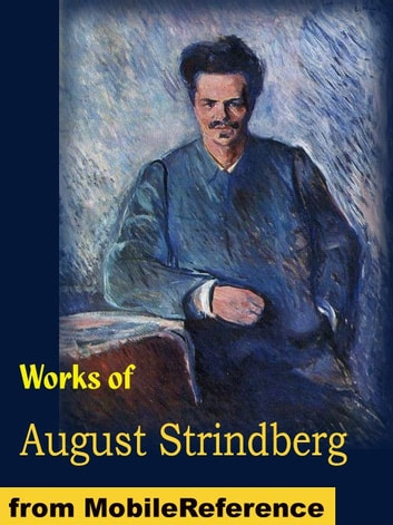 Works Of August Strindberg: Miss Julia, The Father, Creditors, The Outlaw, The Road To Damascus, The Stronger And Other Plays (Mobi Collected Works) ebook by August Strindberg
