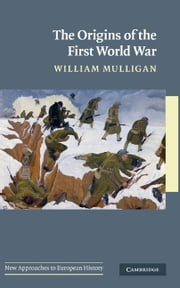 The Origins of the First World War ebook by Mulligan, William