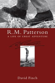 R.M. Patterson - A Life of Great Adventure ebook by David Finch