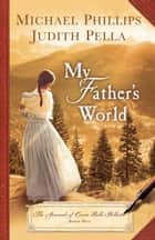 My Father's World (The Journals of Corrie Belle Hollister Book #1) ebook by Michael Phillips, Judith Pella