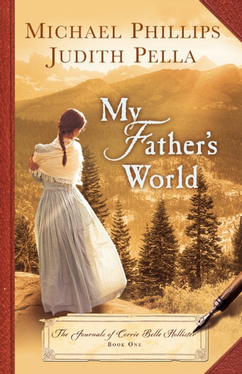 My Father's World (The Journals of Corrie Belle Hollister Book #1) ebook by Michael Phillips,Judith Pella